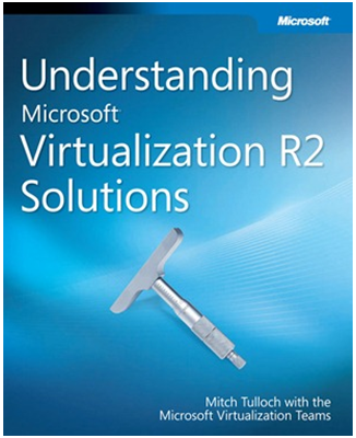Understanding Microsoft Virtualization R2 Solutions - Free Ebook from Microsoft Press
